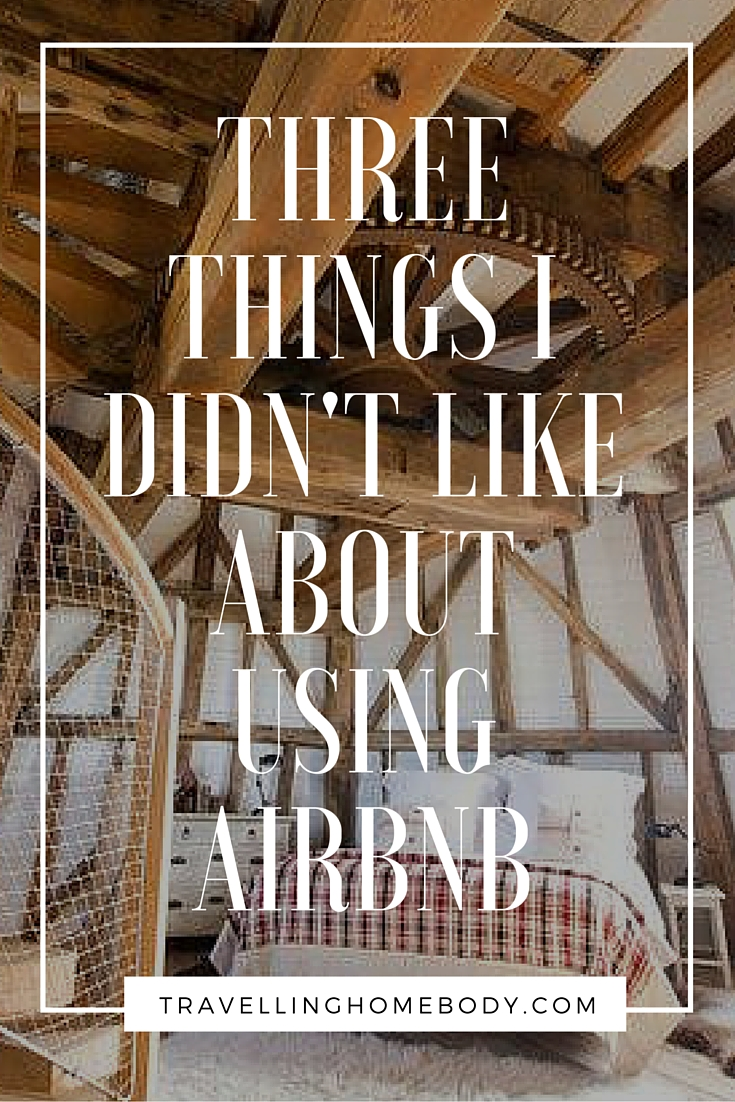 These are the things didn't like about using Airbnb. A companion piece to what I did like.