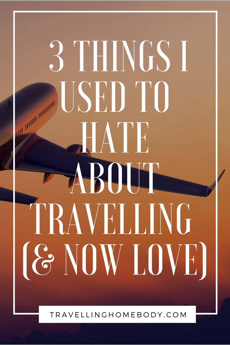 There are 3 things I used to hate about travelling, but now love. See what they are in this post from Travelling Homebody.