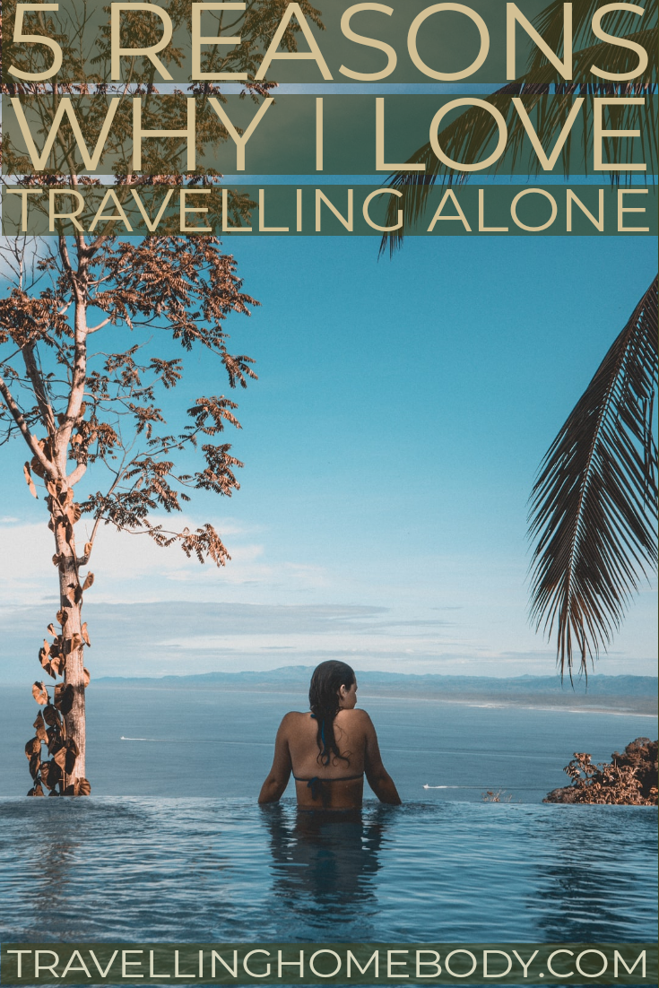 5 Reasons Why I Love Travelling Alone - Travelling Homebody