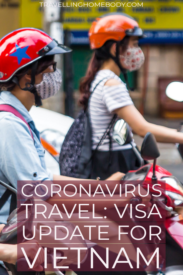 Coronavirus travel visa update for Vietnam - Travelling Homebody